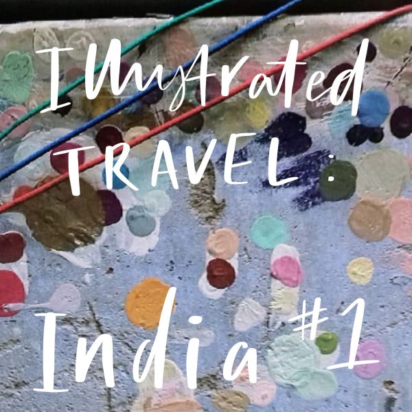 Illustrated travel blog. India